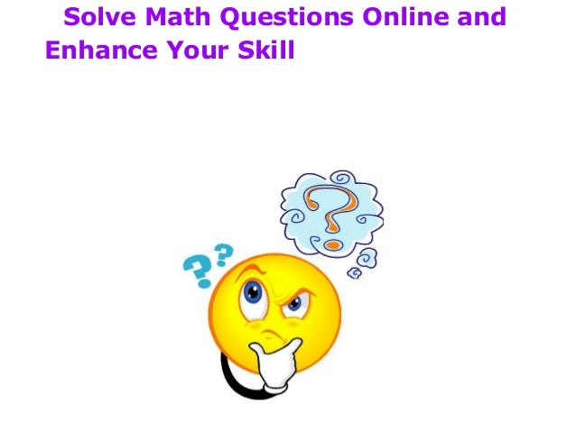 Solve Math Questions Online andEnhance Your Skill