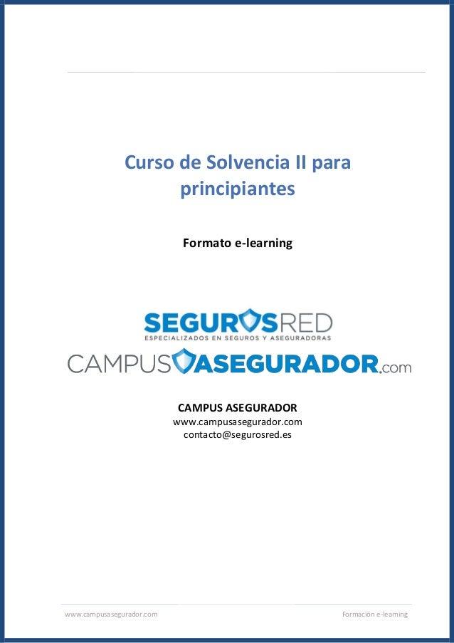 www.campusasegurador.com Formación e-learning Curso de Solvencia II para principiantes Formato e-learning CAMPUS ASEGURADO...