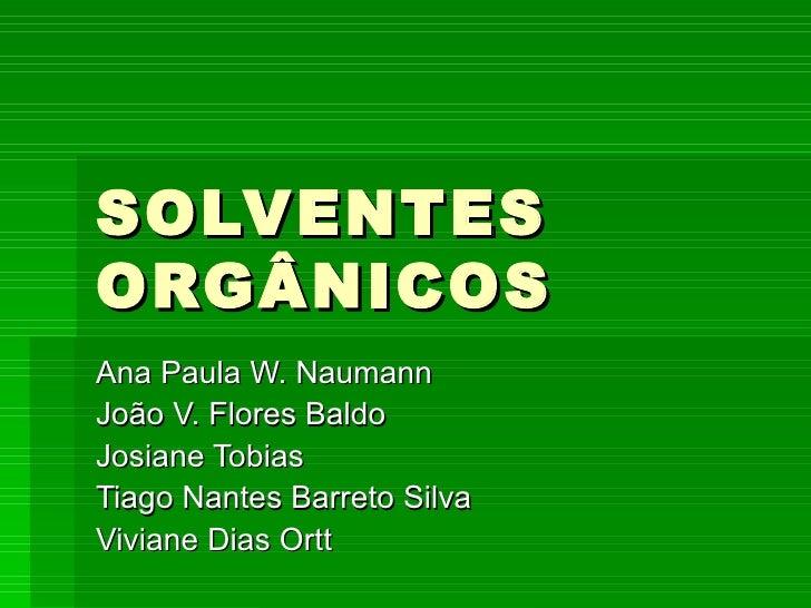 SOLVENTESORGÂNICOSAna Paula W. NaumannJoão V. Flores BaldoJosiane TobiasTiago Nantes Barreto SilvaViviane Dias Ortt