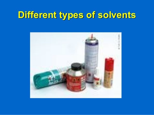 Different types of solventsDifferent types of solvents
