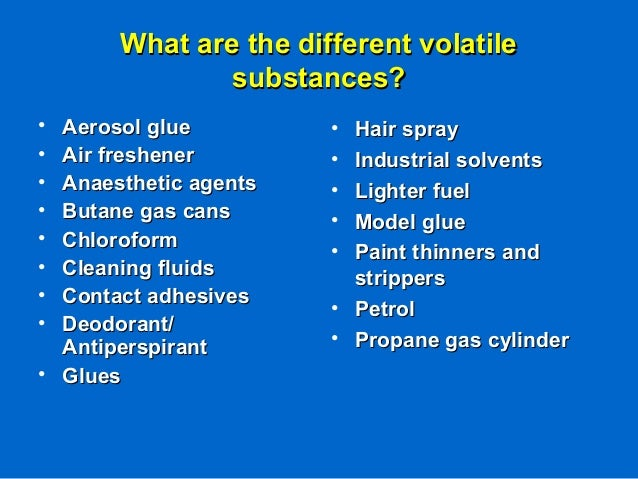 What are the different volatileWhat are the different volatile substances?substances? • Aerosol glueAerosol glue • Air fre...