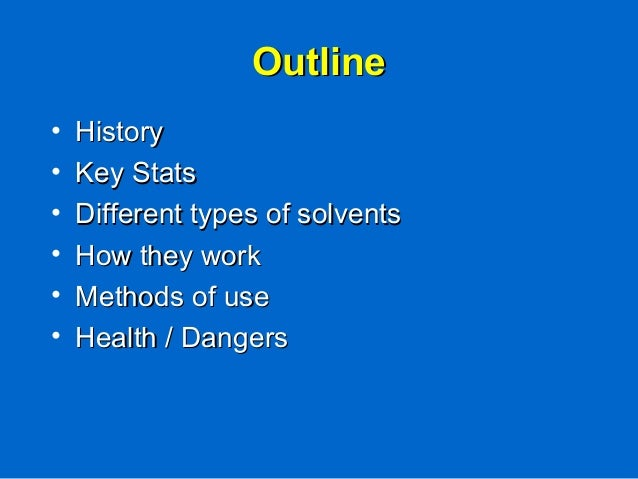 OutlineOutline • HistoryHistory • Key StatsKey Stats • Different types of solventsDifferent types of solvents • How they w...