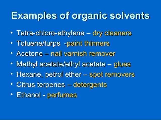 Examples of organic solventsExamples of organic solvents • Tetra-chloro-ethylene –Tetra-chloro-ethylene – dry cleanersdry ...