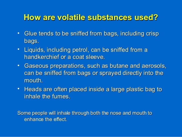 How are volatile substances used?How are volatile substances used? • Glue tends to be sniffed from bags, including crispGl...