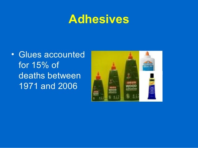 Adhesives • Glues accounted for 15% of deaths between 1971 and 2006