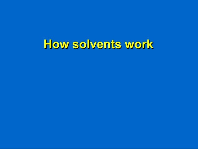 How solvents workHow solvents work