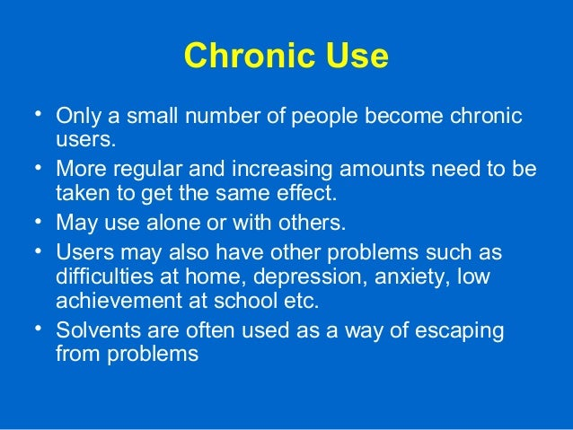 Chronic Use • Only a small number of people become chronic users. • More regular and increasing amounts need to be taken t...
