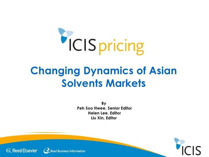 Changing Dynamics of Asian Solvents Markets By  Peh Soo Hwee, Senior Editor Helen Lee, Editor Liu Xin, Editor