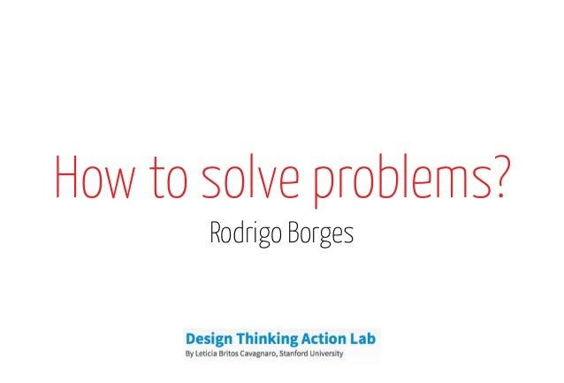 How to solve problems? Rodrigo Borges
