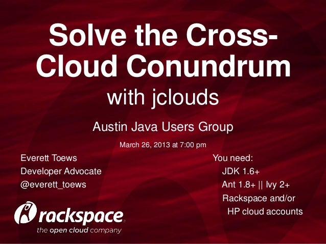 Solve the Cross-   Cloud Conundrum                     with jclouds               Austin Java Users Group                 ...