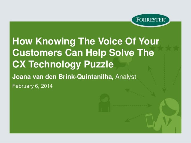 How Knowing The Voice Of Your Customers Can Help Solve The CX Technology Puzzle Joana van den Brink-Quintanilha, Analyst F...