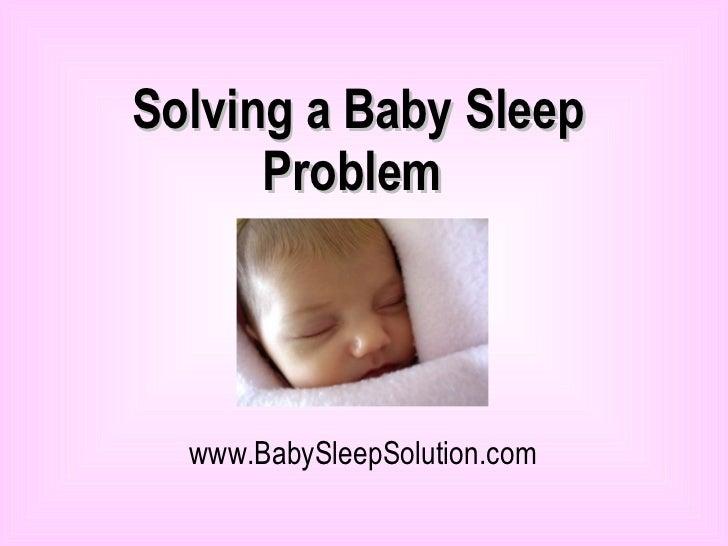 Solving a Baby Sleep Problem   www.BabySleepSolution.com