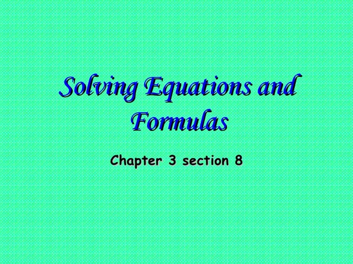 Solving Equations and Formulas Chapter 3 section 8