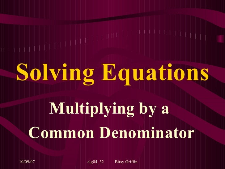 Solving Equations Multiplying by a  Common Denominator