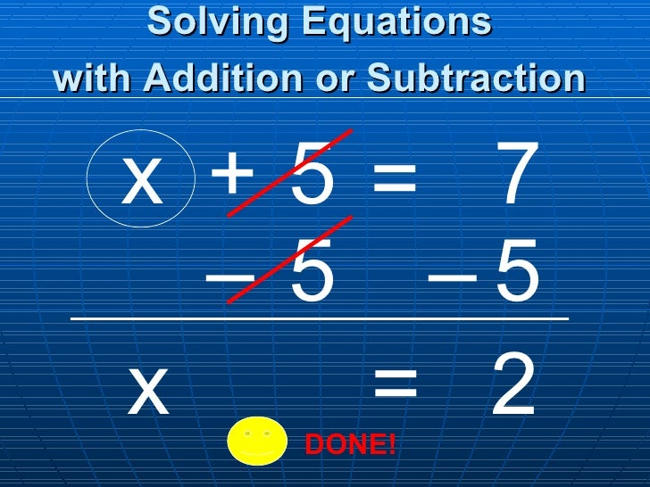 Solving Equations with Addition or Subtraction   x 7 5 = x + 5 – 5 – =  2  DONE!