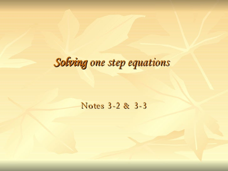 Solving  one step equations Notes 3-2 & 3-3