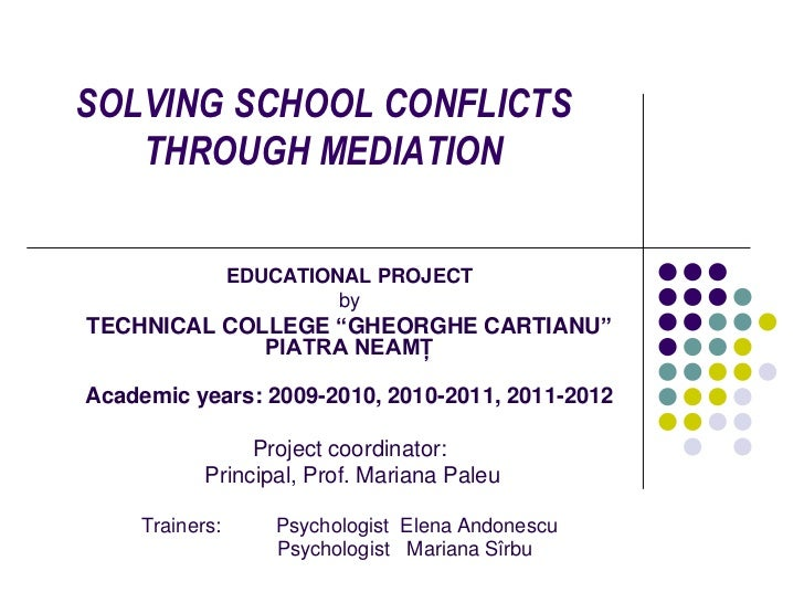 SOLVING SCHOOL CONFLICTS   THROUGH MEDIATION                 EDUCATIONAL PROJECT                          byTECHNICAL COLL...