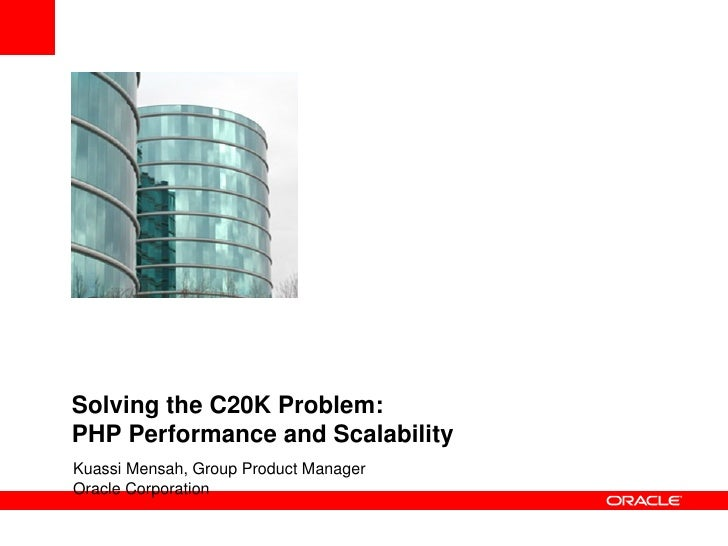 Solving the C20K Problem:  PHP Performance and Scalability Kuassi Mensah, Group Product Manager  Oracle Corporation