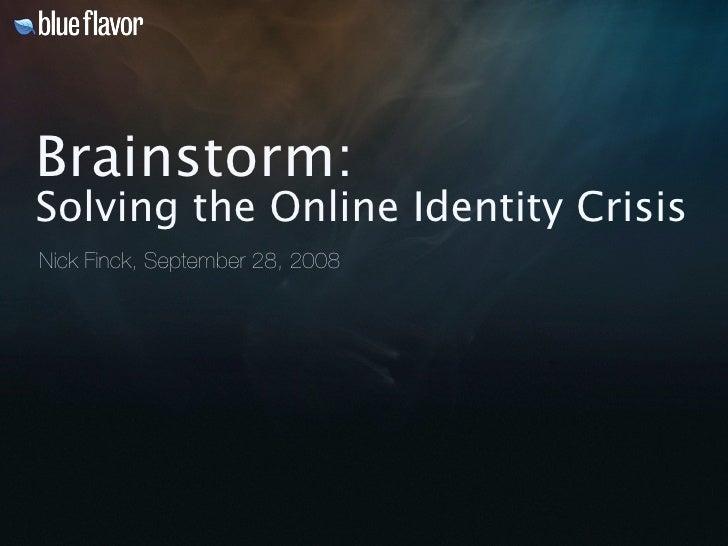 Brainstorm: Solving the Online Identity Crisis Nick Finck, September 28, 2008