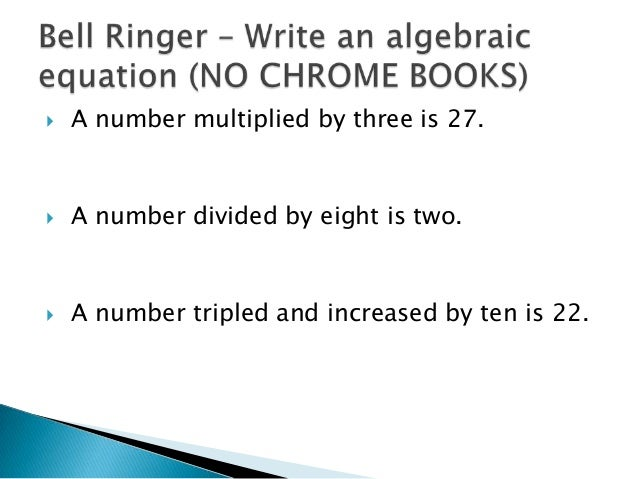   A number multiplied by three is 27.    A number divided by eight is two.    A number tripled and increased by ten is ...