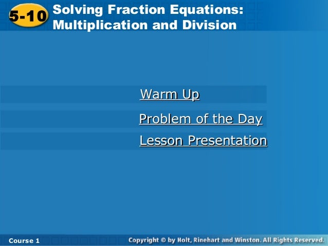 Course 1 5-10 Solving Fraction Equations: Multiplication and Division5-10 Solving Fraction Equations: Multiplication and D...