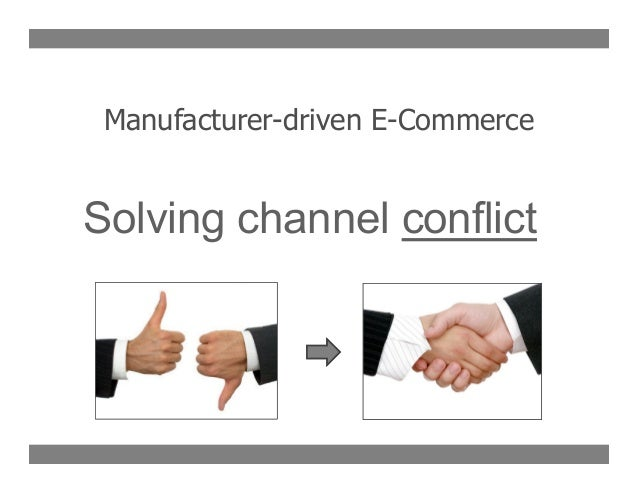 Manufacturer-driven E-Commerce  Solving channel conflict
