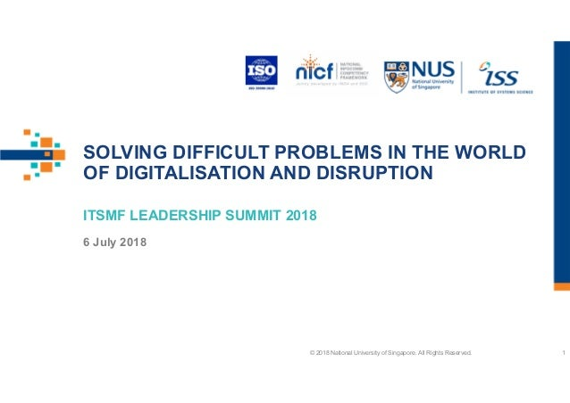 SOLVING DIFFICULT PROBLEMS IN THE WORLD OF DIGITALISATION AND DISRUPTION ITSMF LEADERSHIP SUMMIT 2018 6 July 2018 © 2018 N...