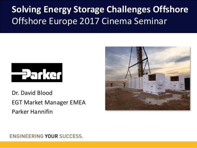 Solving Energy Storage Challenges Offshore Offshore Europe 2017 Cinema Seminar Dr. David Blood EGT Market Manager EMEA Par...