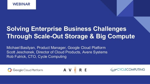 WEBINAR Solving Enterprise Business Challenges Through Scale-Out Storage & Big Compute Michael Basilyan, Product Manager, ...