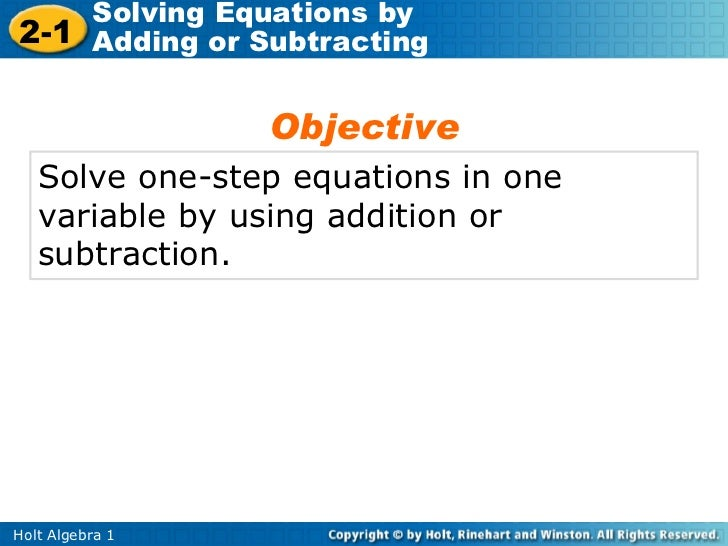 Solving Equations by2-1 Adding or Subtracting                 Objective   Solve one-step equations in one   variable by us...