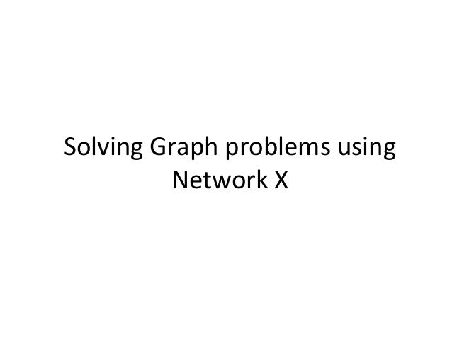 Solving Graph problems using Network X