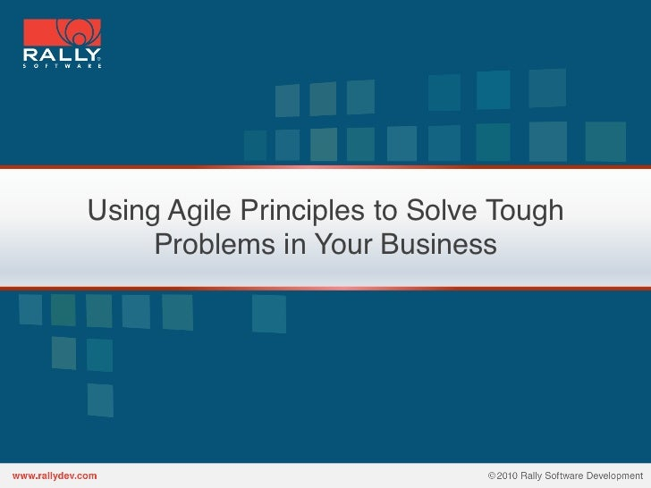 Using Agile Principles to Solve Tough     Problems in Your Business!