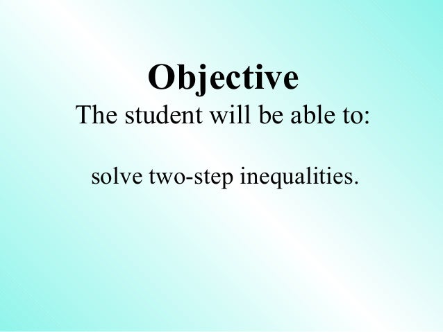 ObjectiveThe student will be able to: solve two-step inequalities.