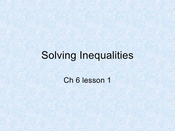 Solving Inequalities Ch 6 lesson 1
