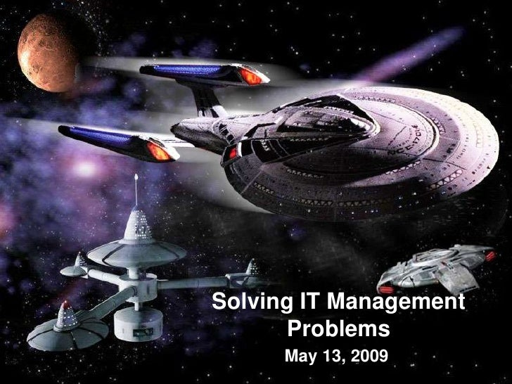 Solving IT Management       Problems       May 13, 2009