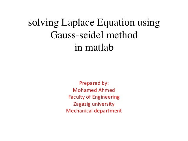 gauss gauss seidel numerical methods Next: the successive overrelaxation up: stationary iterative methods previous:   two important facts about the gauss-seidel method should be noted first, the .