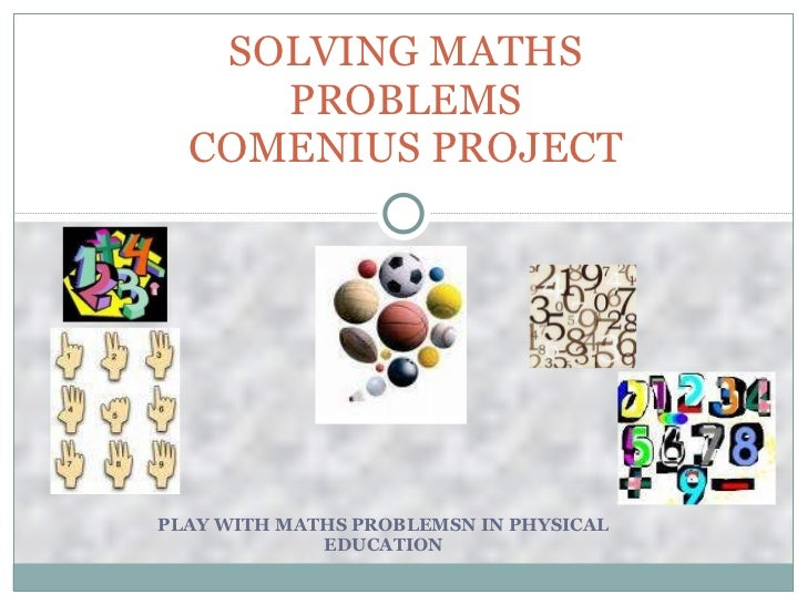 PLAY WITH MATHS PROBLEMSN IN PHYSICAL EDUCATION SOLVING MATHS PROBLEMS COMENIUS PROJECT