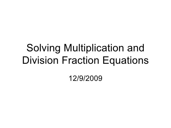 Solving Multiplication and Division Fraction Equations 12/9/2009