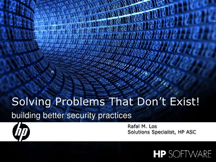 1<br />22 May 2009<br />Solving Problems That Don't Exist!<br />building better security practices<br />Rafal M. Los<br />...