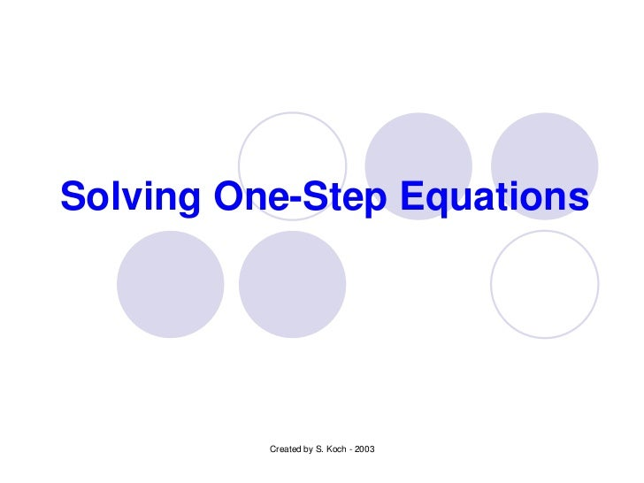 Solving One-Step Equations          Created by S. Koch - 2003