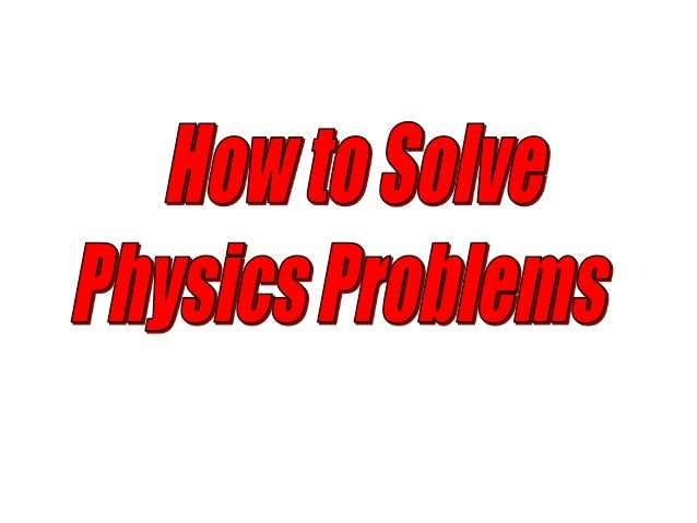 Solving problems in physics generally requires a few basic but essential steps. Read the question carefully and decide nat...