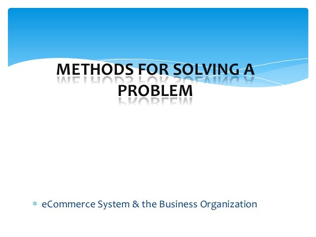 METHODS FOR SOLVING A       PROBLEMeCommerce System & the Business Organization
