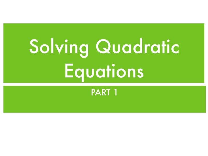 Solving Quadratic    Equations       PART 1