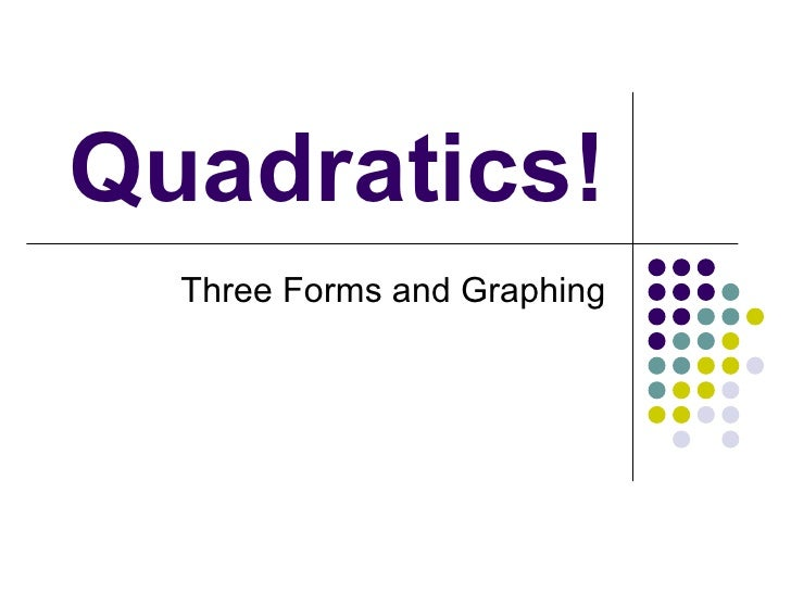 Quadratics! Three Forms and Graphing
