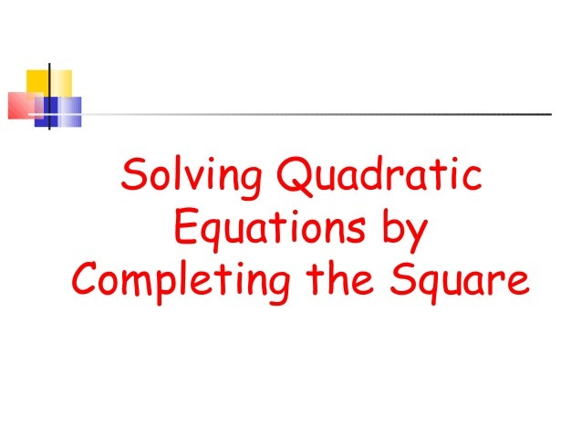 solving quadratics by completing the square