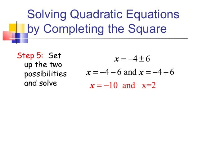 completing the square of a quadratic equation Completing the square gcse(h), quadratic equations can be solved by completing the square get the equation in the form `ax^2^+bx+c`.