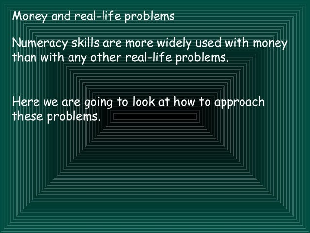 Money and real-life problemsNumeracy skills are more widely used with moneythan with any other real-life problems.Here we ...