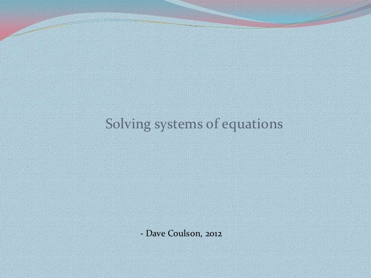 Solving systems of equations     - Dave Coulson, 2012