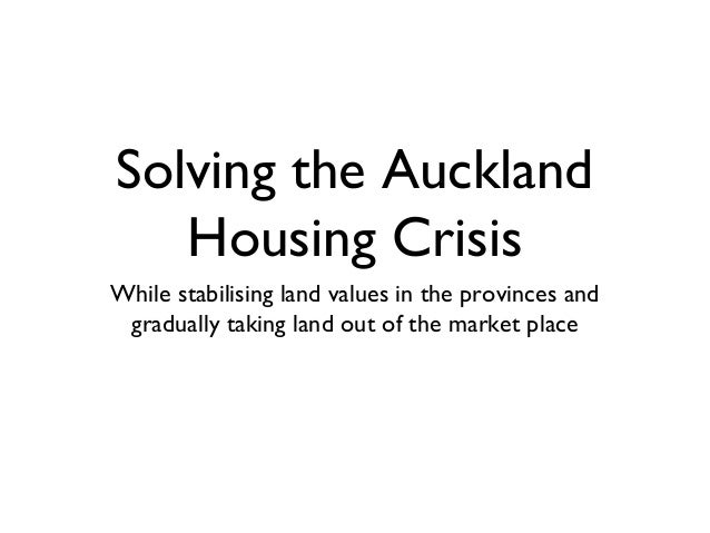 Solving the Auckland Housing Crisis While stabilising land values in the provinces and gradually taking land out of the ma...