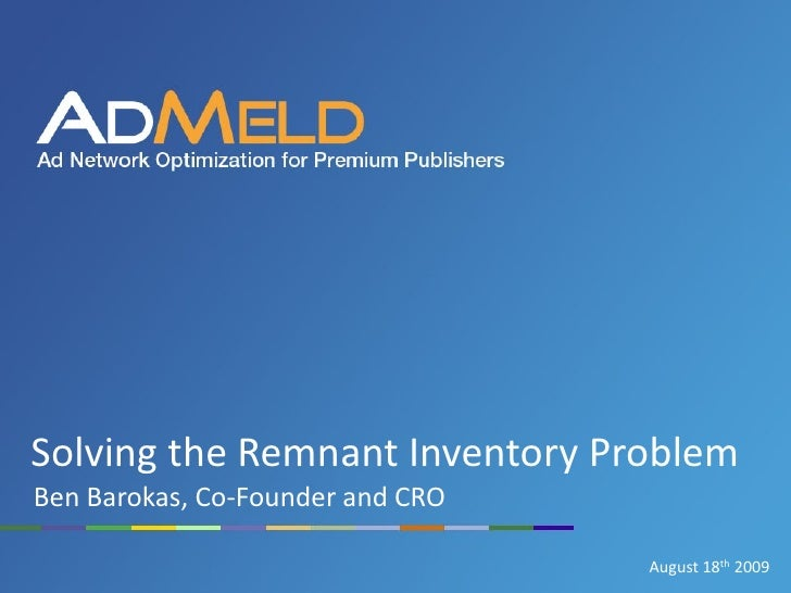 Solving the Remnant Inventory Problem Ben Barokas, Co-Founder and CRO                                    August 18th 2009